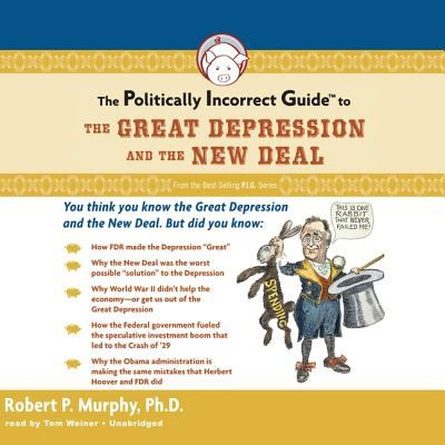 The Politically Incorrect Guide to the Great Depression and the New Deal 9781433293603