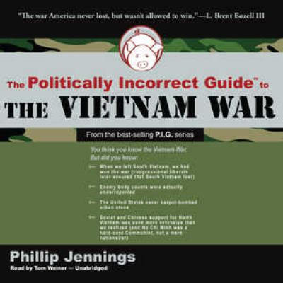 The Politically Incorrect Guide to the Vietnam War 9781433271182
