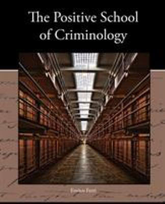 The Positive School of Criminology 9781438536637