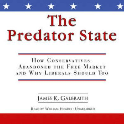 The Predator State: How Conservatives Abandoned the Free Market and Why Liberals Should Too 9781433287763