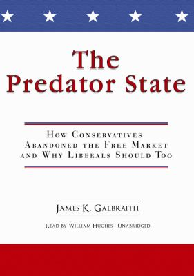 The Predator State: How Conservatives Abandoned the Free Market and Why Liberals Should Too 9781433287787