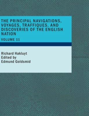 The Principal Navigations; Voyages; Traffiques and Discoveries of the English Nation- Volume 11 9781434678096