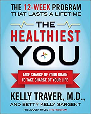 The Healthiest You: Take Charge of Your Brain to Take Charge of Your Life 9781439109991