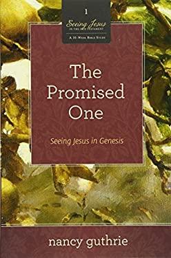 The Promised One: Seeing Jesus in Genesis 9781433526251