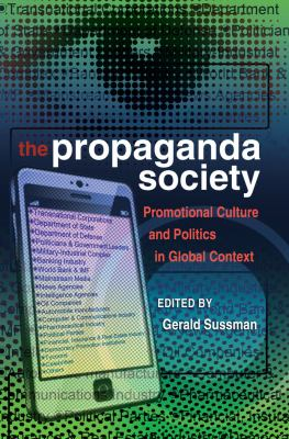 The Propaganda Society: Promotional Culture and Politics in Global Context 9781433109966