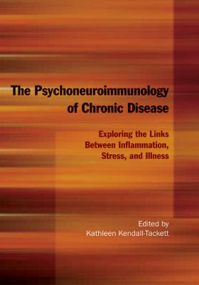 The Psychoneuroimmunology of Chronic Disease: Exploring the Links Between Inflammation, Stress, and Illness 9781433804762