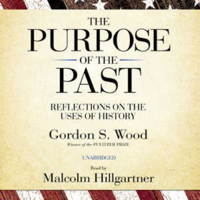 The Purpose of the Past: Reflections on the Uses of History 9781433210044