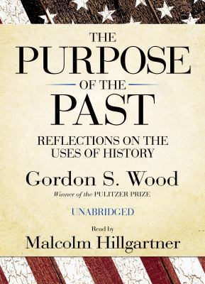 The Purpose of the Past: Reflections on the Uses of History 9781433210068