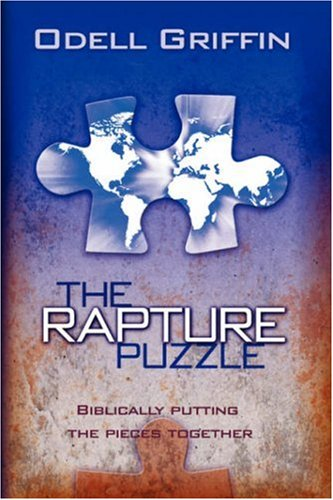 The Rapture Puzzle: Biblically Putting the Pieces Together 9781432718510