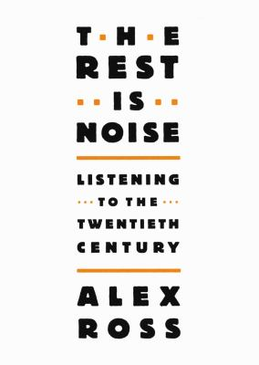 The Rest Is Noise: Listening to the Twentieth Century 9781433207921