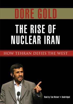 The Rise of Nuclear Iran: How Tehran Defied the West 9781433291951
