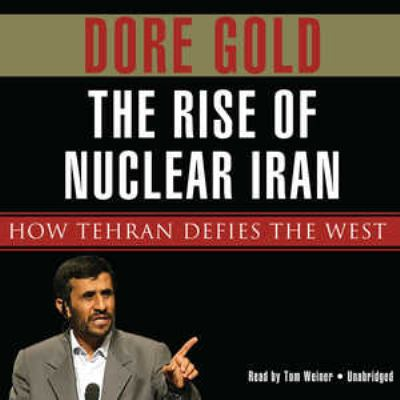 The Rise of Nuclear Iran: How Tehran Defies the West 9781433291968