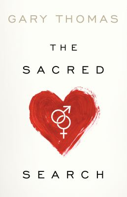 The Sacred Search: What If It's Not about Who You Marry, But Why? 9781434704894