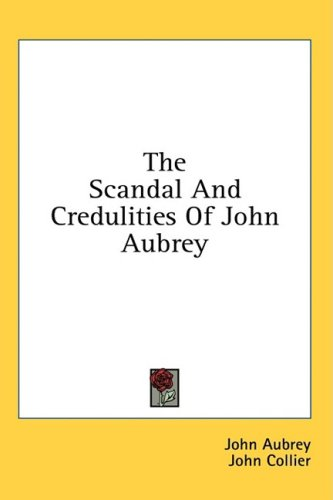 The Scandal and Credulities of John Aubrey
