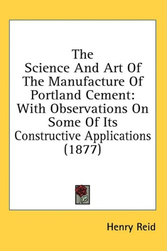 The Science and Art of the Manufacture of Portland Cement: With Observations on Some of Its Constructive Applications (1877)