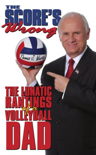 The Score's Wrong: The Lunatic Rantings of a Volleyball Dad 9781434347572