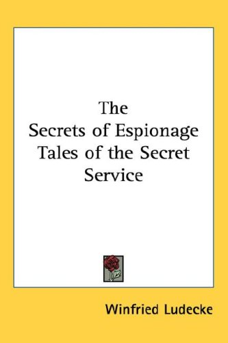 The Secrets of Espionage Tales of the Secret Service