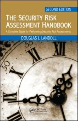 The Security Risk Assessment Handbook: A Complete Guide for Performing Security Risk Assessments 9781439821480