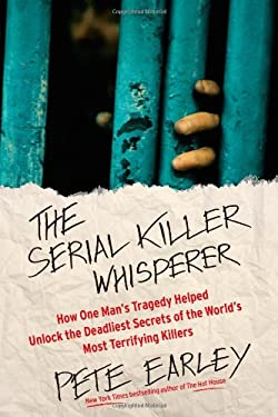 The Serial Killer Whisperer: How One Man's Tragedy Helped Unlock the Deadliest Secrets of the World's Most Terrifying Killer 9781439199039
