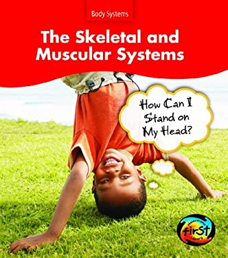 The Skeletal and Muscular Systems: How Can I Stand on My Head? 9781432908683