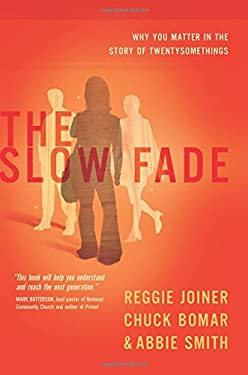The Slow Fade: Why You Matter in the Story of Twentysomethings 9781434764799
