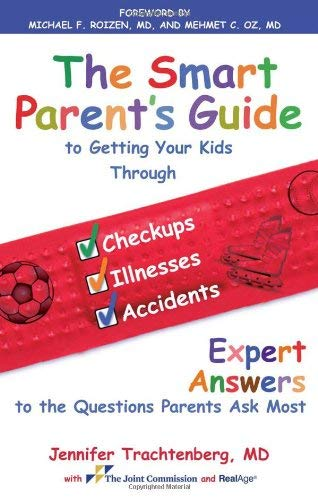 The Smart Parent's Guide to Getting Your Kids Through Checkups, Illnesses, and Accidents: Expert Answers to the Questions Parents Ask Most 9781439152911