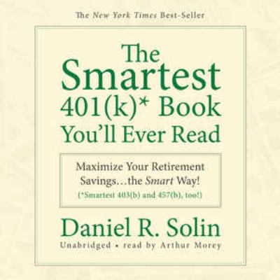 The Smartest 401(k)* Book You'll Ever Read: Maximize Your Retirement Savings... the Smart Way! (*Smartest 403(b) and 457(b), Too!) 9781433270987