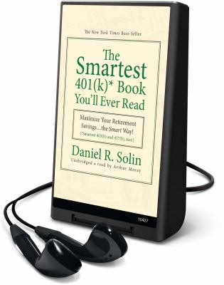 The Smartest 401(k) Book You'll Ever Read: Maximize Your Retirement Savings... the Smart Way! (Smartest 403(b) and 457(b), Too!) [With Earbuds] 9781433271052