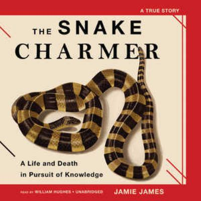 The Snake Charmer: A Life and Death in Pursuit of Knowledge 9781433212178