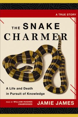 The Snake Charmer: A Life and Death in Pursuit of Knowledge 9781433212185