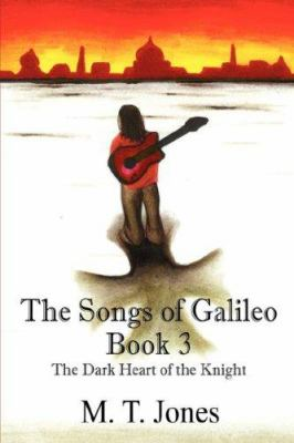 The Songs of Galileo: Book 3 - The Dark Heart of the Knight 9781432716332