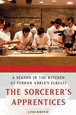 The Sorcerer's Apprentices: A Season in the Kitchen at Ferran Adria's Elbulli 9781439175552