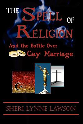The Spell of Religion: And the Battle Over Gay Marriage 9781432739126