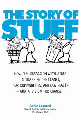 The Story of Stuff: How Our Obsession with Stuff Is Trashing the Planet, Our Communities, and Our Health--And a Vision for Change 9781439125663