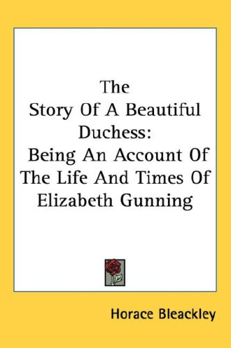 The Story of a Beautiful Duchess: Being an Account of the Life and Times of Elizabeth Gunning