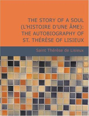 The Story of a Soul (L'Histoire D'Une Me): The Autobiography of St. Th R Se of Lisieux (Large Print Edition) 9781434606280