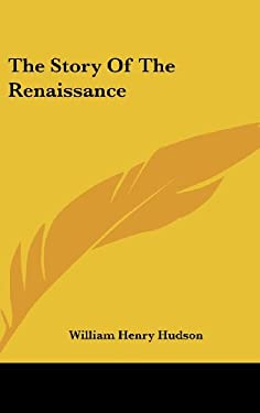 The Story of the Renaissance 9781436674492