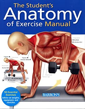 The Student's Anatomy of Exercise Manual: A Hands-On Learning Tool for Anatomy Students and Medical Practitioners 9781438001135