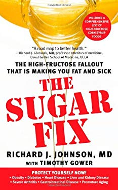 The Sugar Fix: The High-Fructose Fallout That Is Making You Fat and Sick 9781439101681