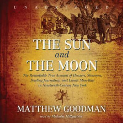The Sun and the Moon: The Remarkable True Account of Hoaxers, Showmen, Dueling Journalists, and Lunar Man-Bats in Nineteenth-Century New Yor 9781433255625