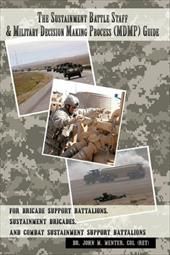 The Sustainment Battle Staff & Military Decision Making Process (Mdmp) Guide: For Brigade Support Battalions, Sustainment Brigades