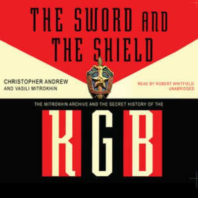 The Sword and the Shield: The Mitrokhin Archive and the Secret History of the KGB 9781433234507