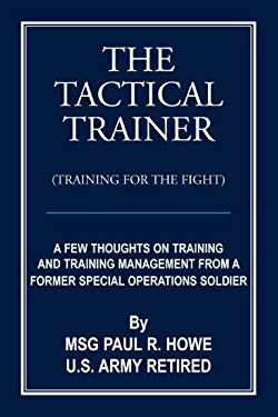 The Tactical Trainer: A Few Thoughts on Training and Training Management from a Former Special Operations Soldier 9781438996288