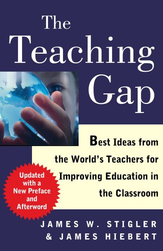 The Teaching Gap: Best Ideas from the World's Teachers for Improving Education in the Classroom 9781439143131