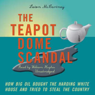 The Teapot Dome Scandal: How Big Oil Bought the Harding White House and Tried to Steal the Country 9781433209321
