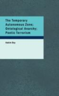 The Temporary Autonomous Zone; Ontological Anarchy; Poetic Terrorism 9781434694317