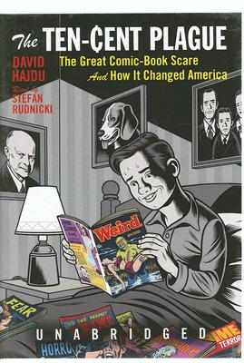 The Ten-Cent Plague: The Great Comic-Book Scare and How It Changed America 9781433210273