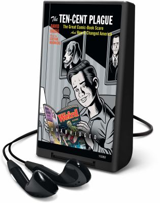 The Ten-Cent Plague: The Great Comic-Book Scare and How It Changed America [With Earbuds]