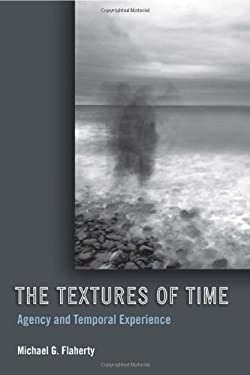 The Textures of Time: Agency and Temporal Experience 9781439902639