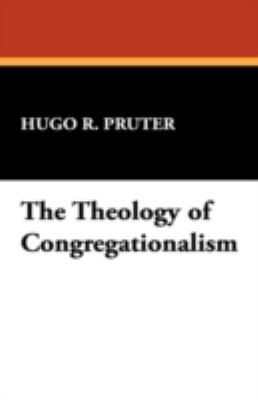 The Theology of Congregationalism 9781434477514